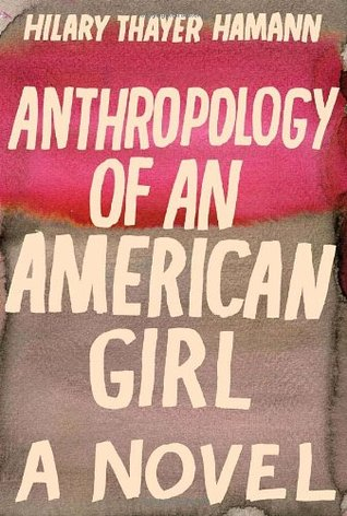 Anthropology of an American Girl by Hilary Thayer Hamann