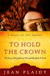 To Hold the Crown: The Story of King Henry VII and Elizabeth of York (Queens of England Series, #11)