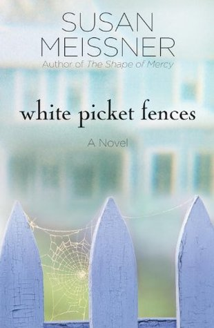 White Picket Fences by Susan Meissner