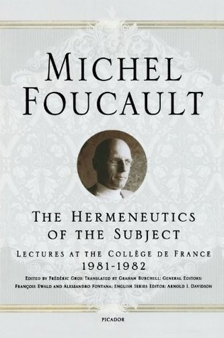 The Hermeneutics of the Subject: Lectures at the Collège de France, 1981-82