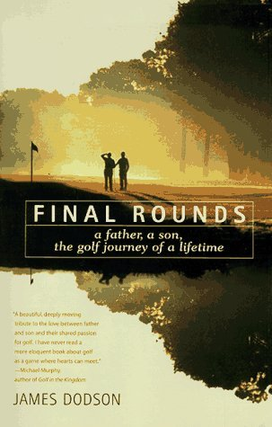 Final Rounds: A Father, a Son, the Golf Journey of a Lifetime