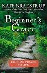 Beginner's Grace: Bringing Prayer to Life