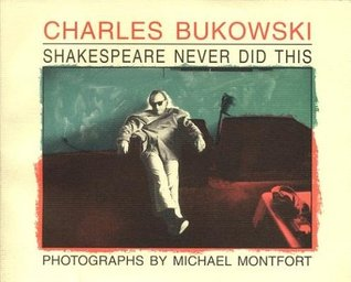 Shakespeare Never Did This by Charles Bukowski