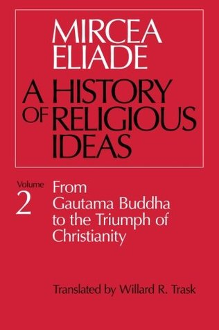 A History of Religious Ideas 2 by Mircea Eliade