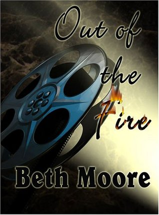 Out of the Fire by Beth  Moore