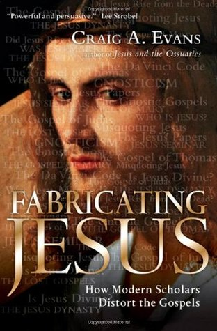 Fabricating Jesus by Craig A. Evans