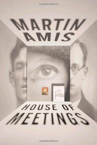 House of Meetings by Martin Amis