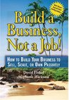 Build a Business, Not a Job! - How to Build Your Business to Sell, Scale, or Own Passively