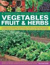 Practical Gardener's Guide to Growing Vegetables, Fruit and Herbs: A complete how-to handbook for gardening for the table, from planning and ... fruits and herbs (Practical Guide to Growing)