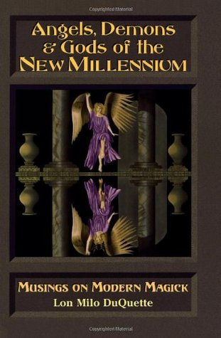 Angels, Demons & Gods of the New Millenium: Musings on Modern Magick