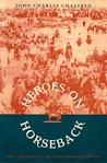 Heroes on Horseback: A Life and Times of the Last Gaucho Caudillos (Dialogos)