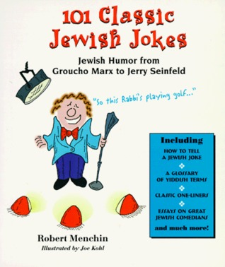 101 Classic Jewish Jokes: Jewish Humor from Groucho Marx to Jerry Seinfeld