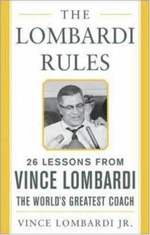 The Lombardi Rules: Twenty-Six Lessons from Vince Lombardi--The World's Greatest Coach