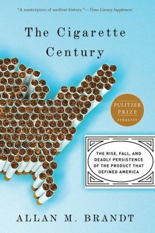 The Cigarette Century: The Rise, Fall and Persistence of the Product that Defined America