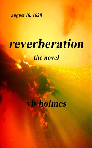Reverberation The Novel by V.B. Holmes