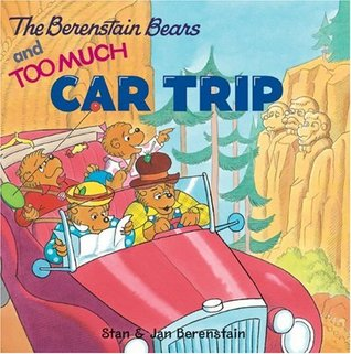 The Berenstain Bears and Too Much Car Trip by Stan Berenstain