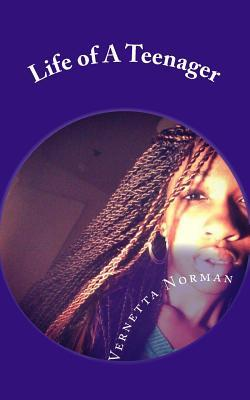 Life of A Teenager by Vernetta Norman