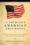 The Thirteen American Arguments: Enduring Debates That Define and Inspire Our Country