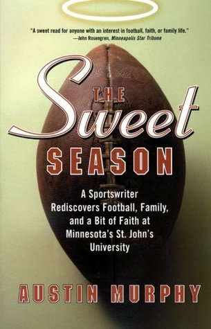 The Sweet Season: A Sportswriter Rediscovers Football, Family, and a Bit of Faith at Minnesota's St. John's University