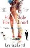 How I Stole Her Husband by Liz Ireland