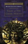 Tales of the Greek Heroes: Retold From the Ancient Authors