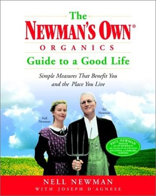 The Newman's Own Organics Guide to a Good Life by Nell Newman