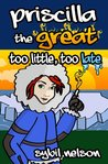 Priscilla the Great: Too Little Too Late (Priscilla the Great #3)
