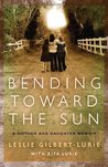 Bending Toward the Sun: A Mother and Daughter Memoir