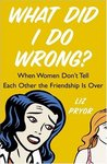What Did I Do Wrong?: When Women Don't Tell Each Other the Friendship is Over