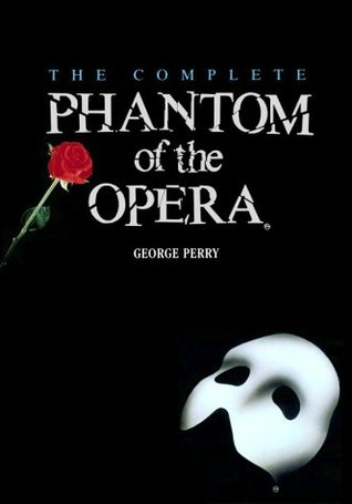 The Complete Phantom of the Opera by George Perry