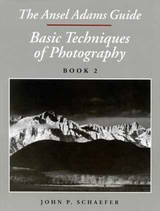 The Ansel Adams Guide: Basic Techniques of Photography, Book 2 (Ansel Adams Guide to the Basic Techniques of Photography #2)