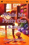 While My Pretty One Knits (A Black Sheep Knitting Mystery, #1)