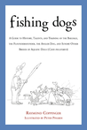 Fishing Dogs: A Guide to the History, Talents, and Training of the Baildale, the Flounderhounder, the Angler Dog, and Sundry Other Breeds of Aquatic Dogs (Canis piscatorius)