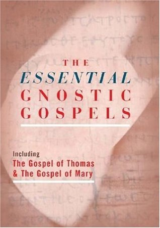 The Essential Gnostic Gospels: Including the Gospel of Thomas & the Gospel of Mary