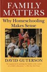 Family Matters: Why Homeschooling Makes Sense