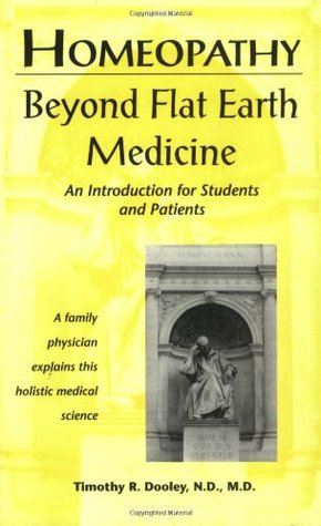 Homeopathy Beyond Flat Earth Medicine by Timothy R. Dooley