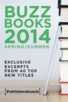 Buzz Books 2014: Spring/Summer: Exclusive Excerpts from 40 Top Titles