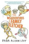 The Misadventures of the Family Fletcher by Dana Alison Levy