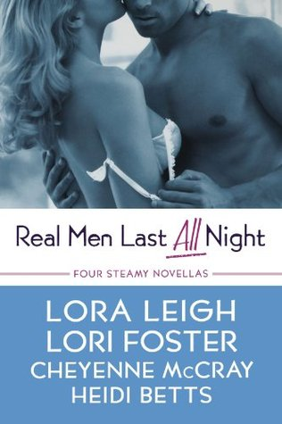 Real Men Last All Night (includes Lexi Steele, #1.5 and Wounded Warriors, #1)