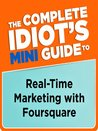 The Complete Idiot's Mini Guide to Real-time Marketing withFoursquare (THE COMPLETE IDIOT'S GUIDE)