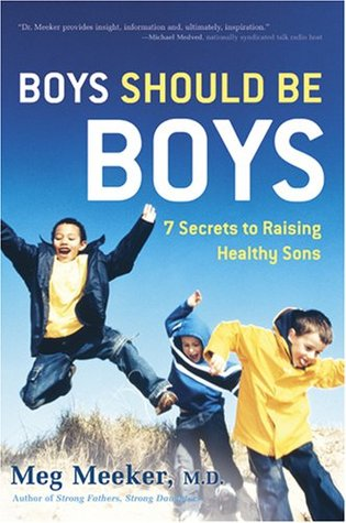 Boys Should Be Boys by Meg Meeker
