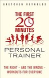 The First Twenty Minutes Personal Trainer: The right - and the wrong - workouts for everyone