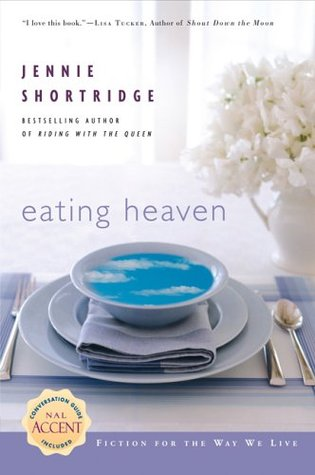 Eating Heaven by Jennie Shortridge