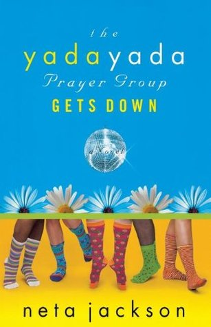 The Yada Yada Prayer Group Gets Down by Neta Jackson