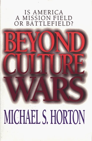 Beyond Culture Wars by Michael S. Horton