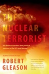 The Nuclear Terrorist: His Financial Backers and Political Patrons in the US and Abroad
