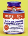 Mental Floss Presents Forbidden Knowledge: A Wickedly Smart Guide to History's Naughtiest Bits (Mental Floss Presents)