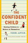 The Confident Child: Raising Children to Believe in Themselves
