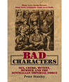 Bad Characters: Sex, Crime, Mutiny, Murder and the Australian Imperial Force
