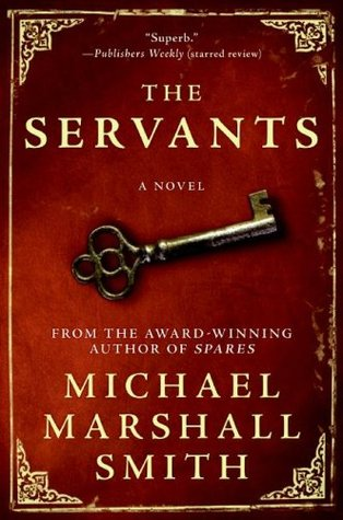 The Servants by Michael Marshall Smith